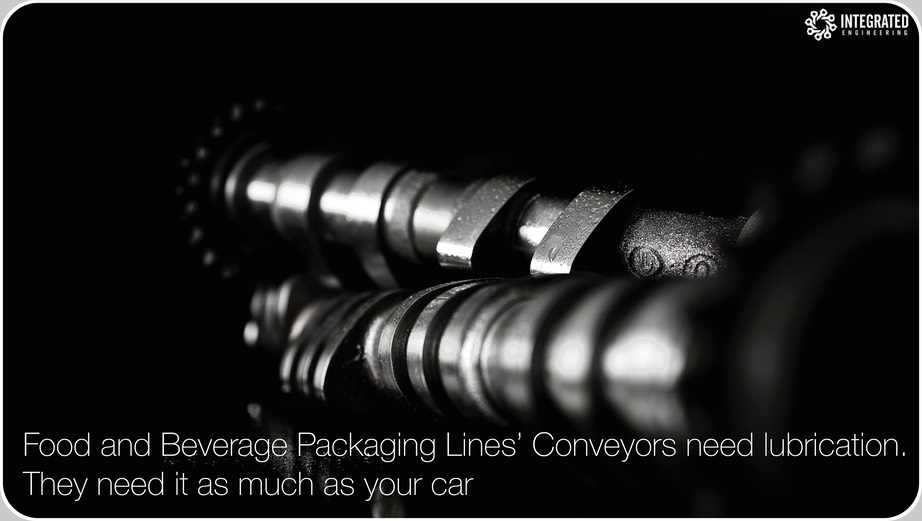 Conveyors need lubricants as much as your car.  Would you run your own car knowing it has nearly no oil or that the grease to lubricate other mechanical organs terminated since months ?  Food and Beverage Packaging Lines are more restrictive than a car, when dealing with the critical subject of Conveyors' lubrification (image credit Integrated Engineering, 2014)